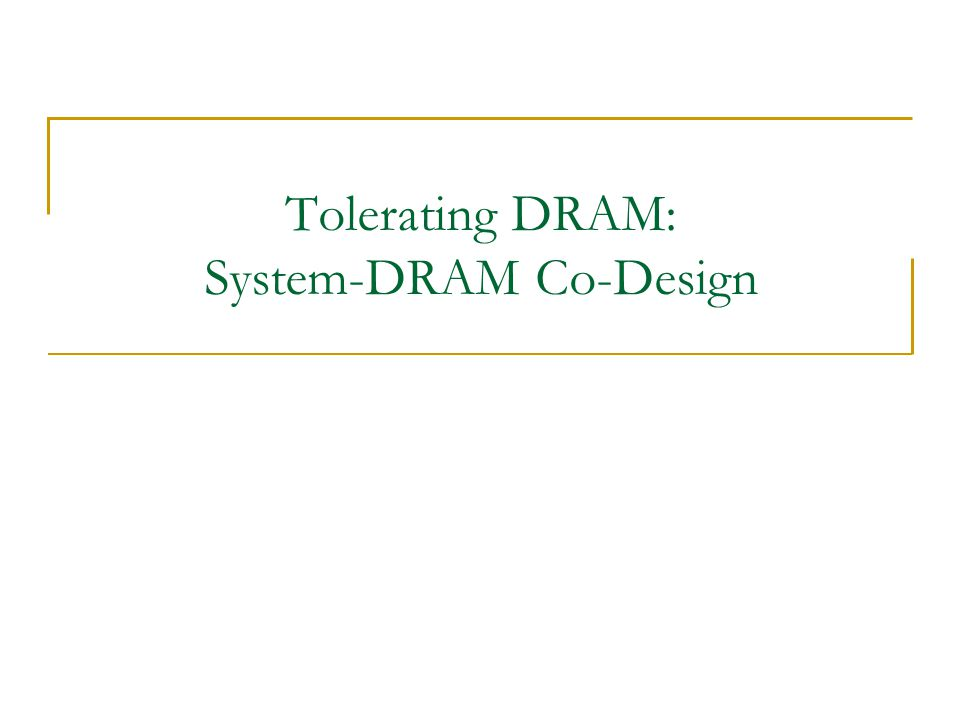 Tolerating DRAM: System-DRAM Co-Design