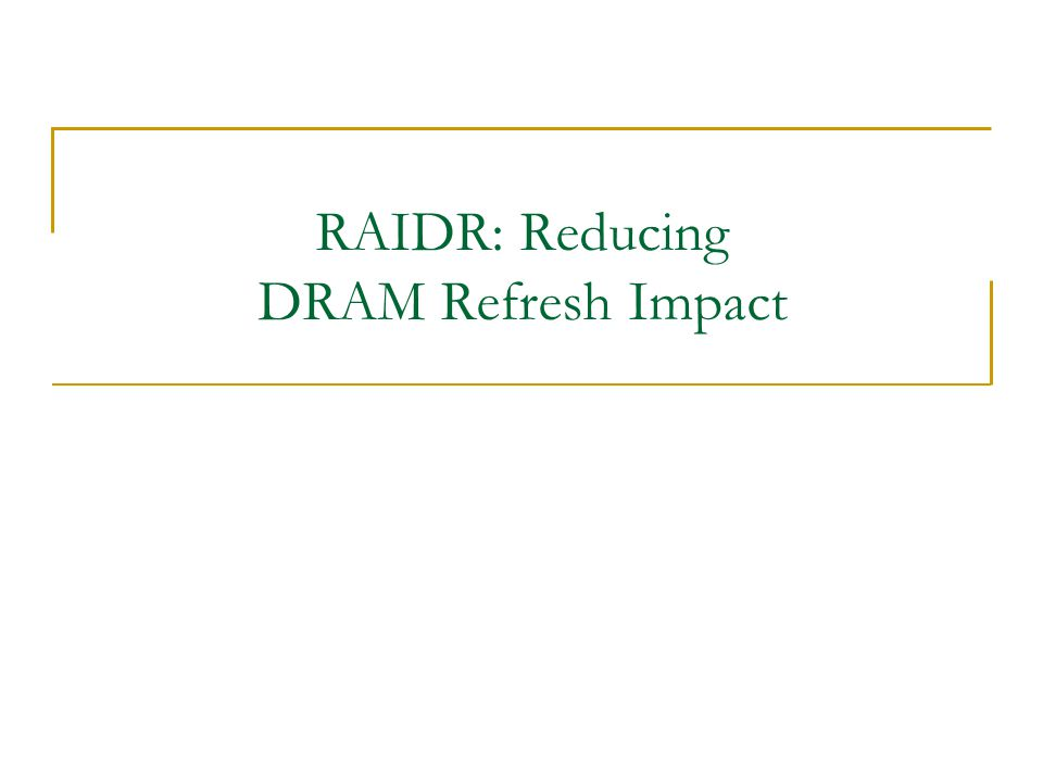 RAIDR: Reducing DRAM Refresh Impact