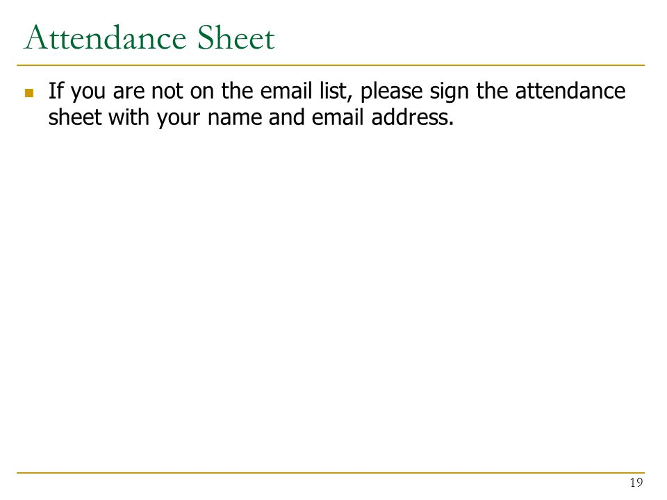 Attendance Sheet If you are not on the email list, please sign the attendance sheet with your name and email address.