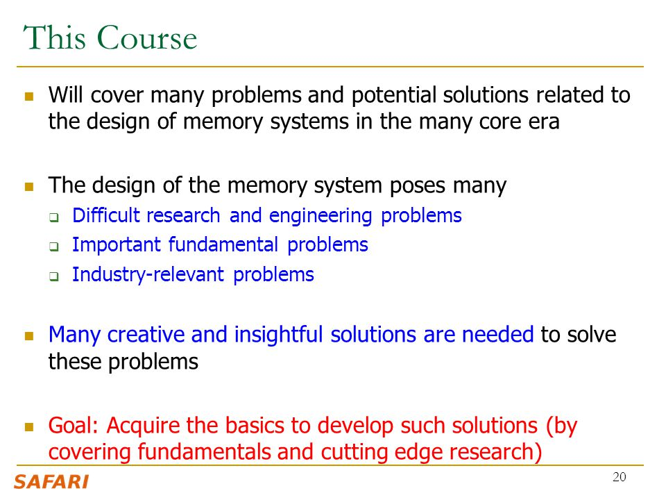 This Course Will cover many problems and potential solutions related to the design of memory systems in the many core era.