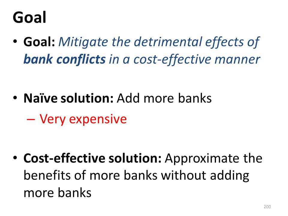 Goal Goal: Mitigate the detrimental effects of bank conflicts in a cost-effective manner. Naïve solution: Add more banks.