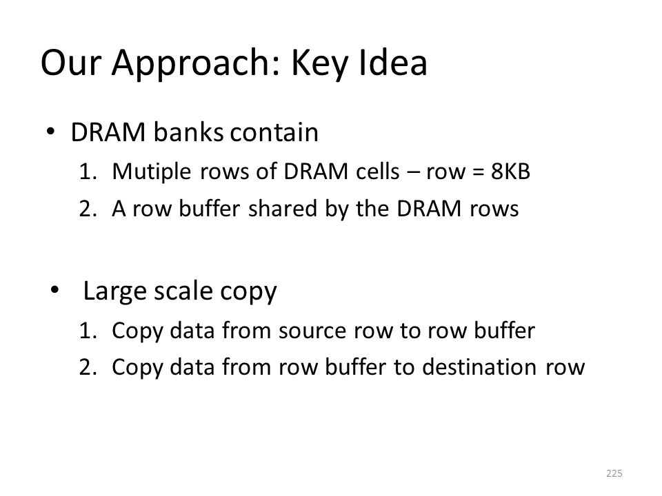 Our Approach: Key Idea DRAM banks contain Large scale copy