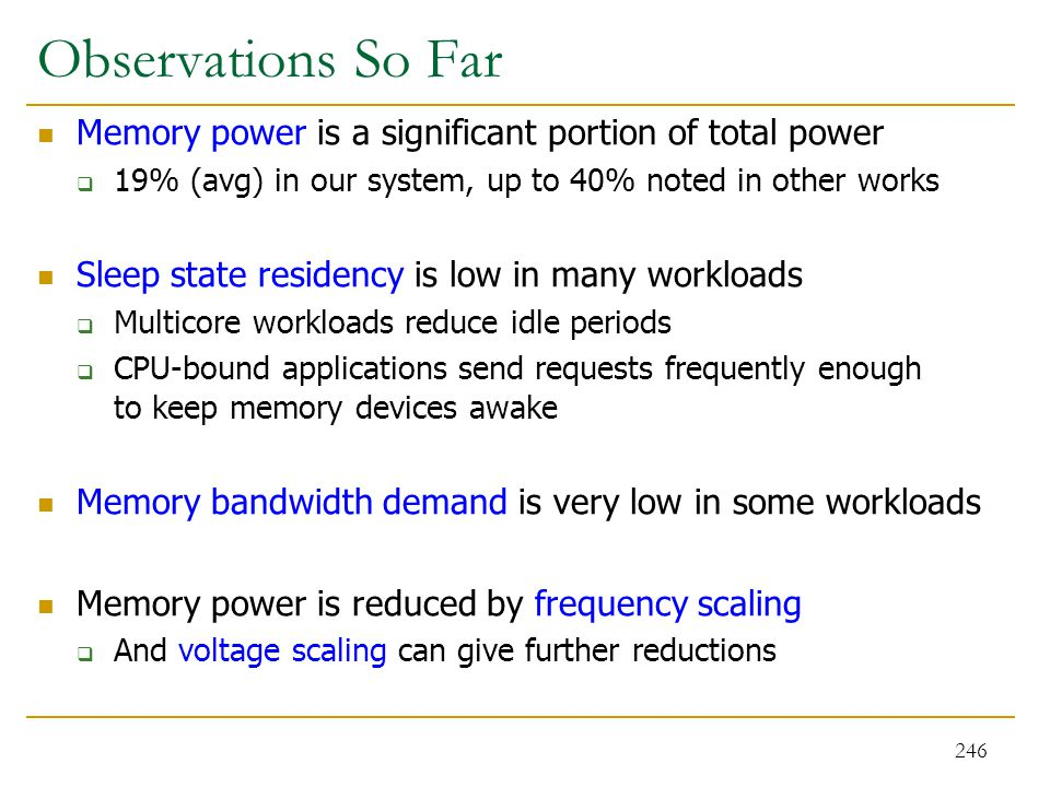 Observations So Far Memory power is a significant portion of total power. 19% (avg) in our system, up to 40% noted in other works.