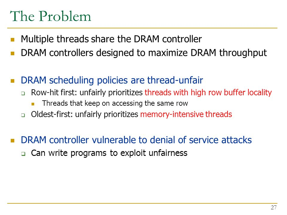 The Problem Multiple threads share the DRAM controller