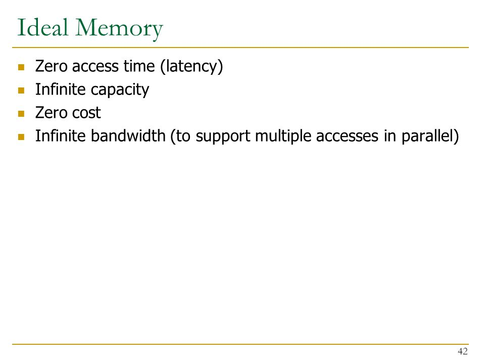Ideal Memory Zero access time (latency) Infinite capacity Zero cost
