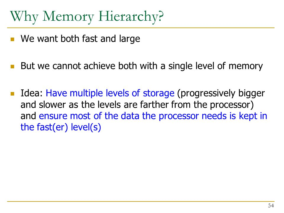 Why Memory Hierarchy We want both fast and large