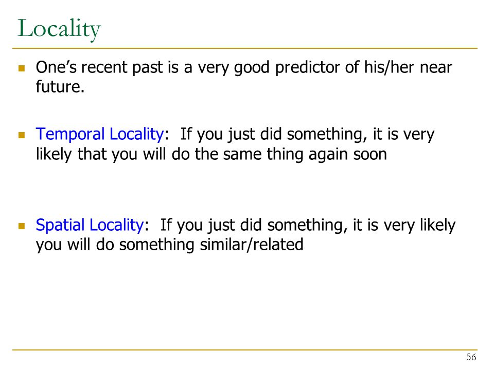 Locality One's recent past is a very good predictor of his/her near future.