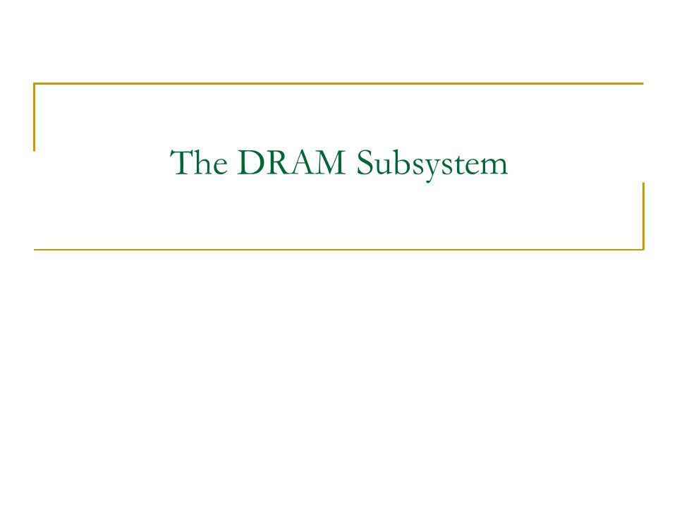 The DRAM Subsystem