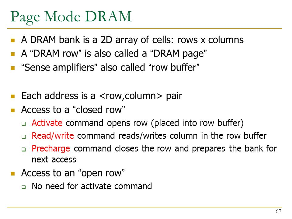 Page Mode DRAM A DRAM bank is a 2D array of cells: rows x columns