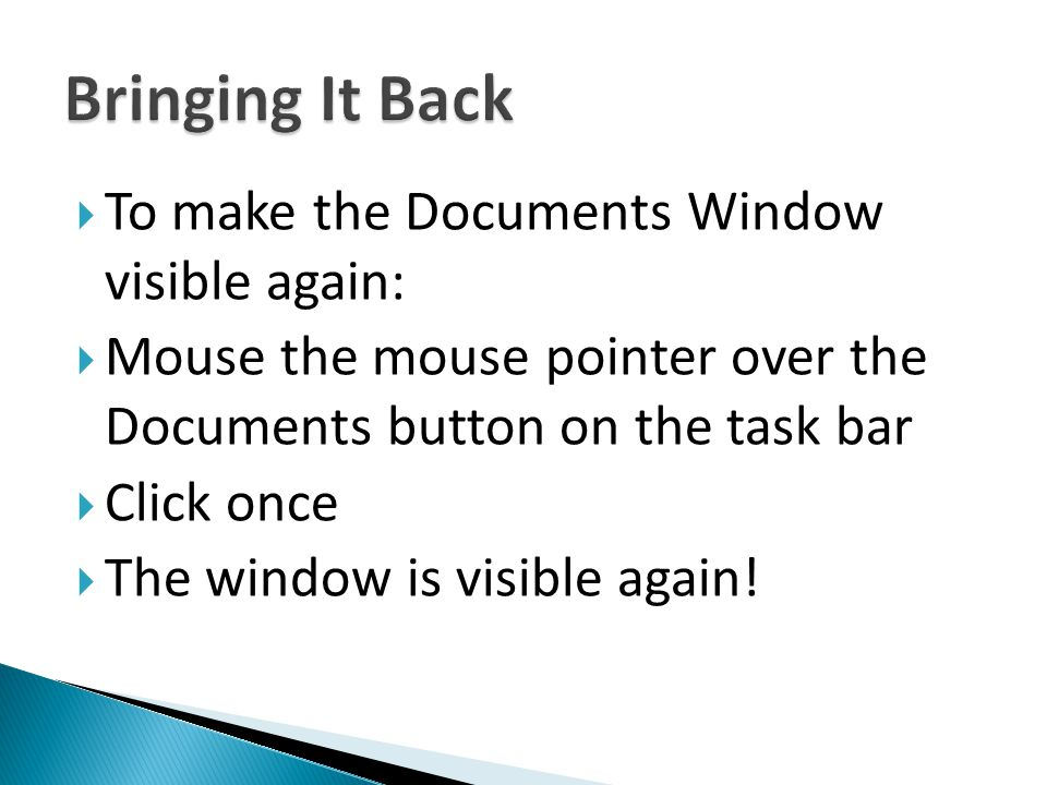 Bringing It Back To make the Documents Window visible again: