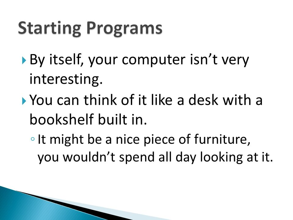 Starting Programs By itself, your computer isn't very interesting.