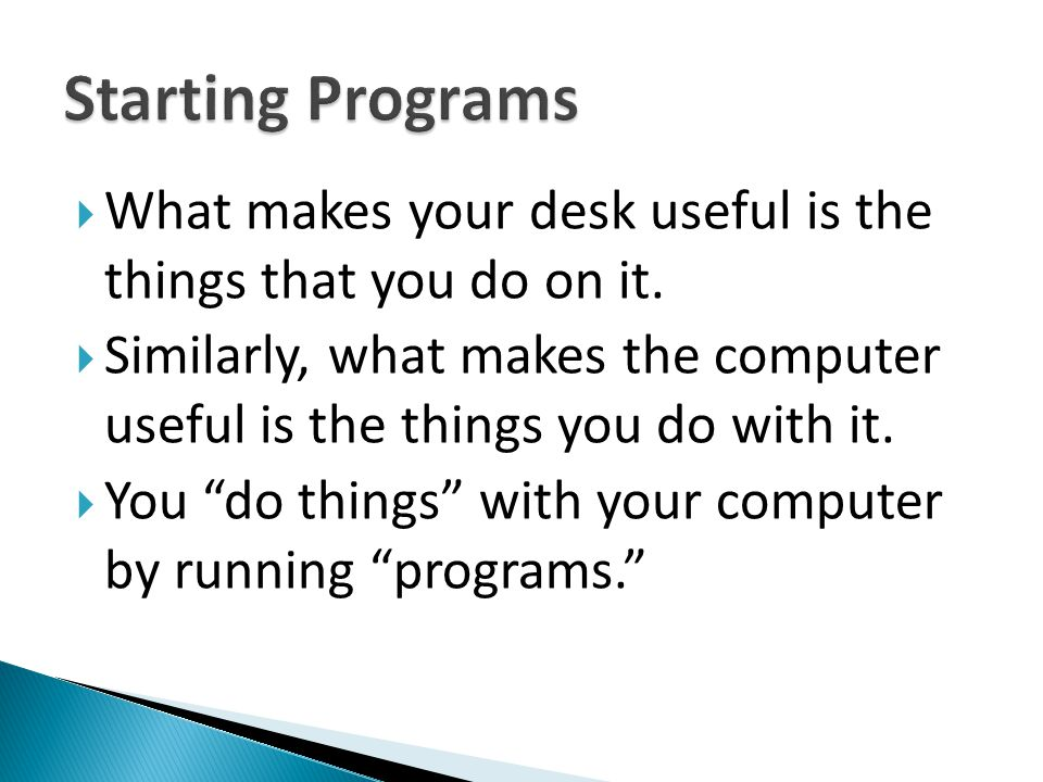 Starting Programs What makes your desk useful is the things that you do on it.