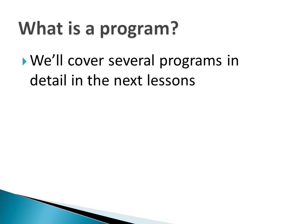 What is a program We'll cover several programs in detail in the next lessons