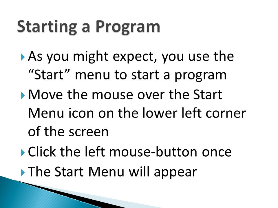 Starting a Program As you might expect, you use the Start menu to start a program.