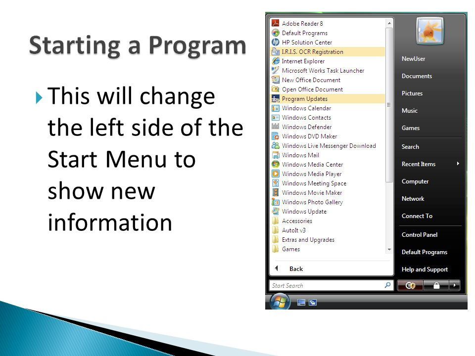 Starting a Program This will change the left side of the Start Menu to show new information