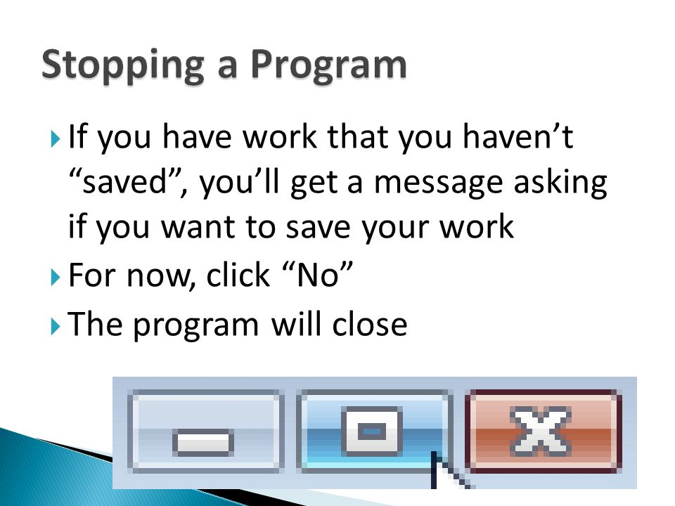 Stopping a Program If you have work that you haven't saved , you'll get a message asking if you want to save your work.