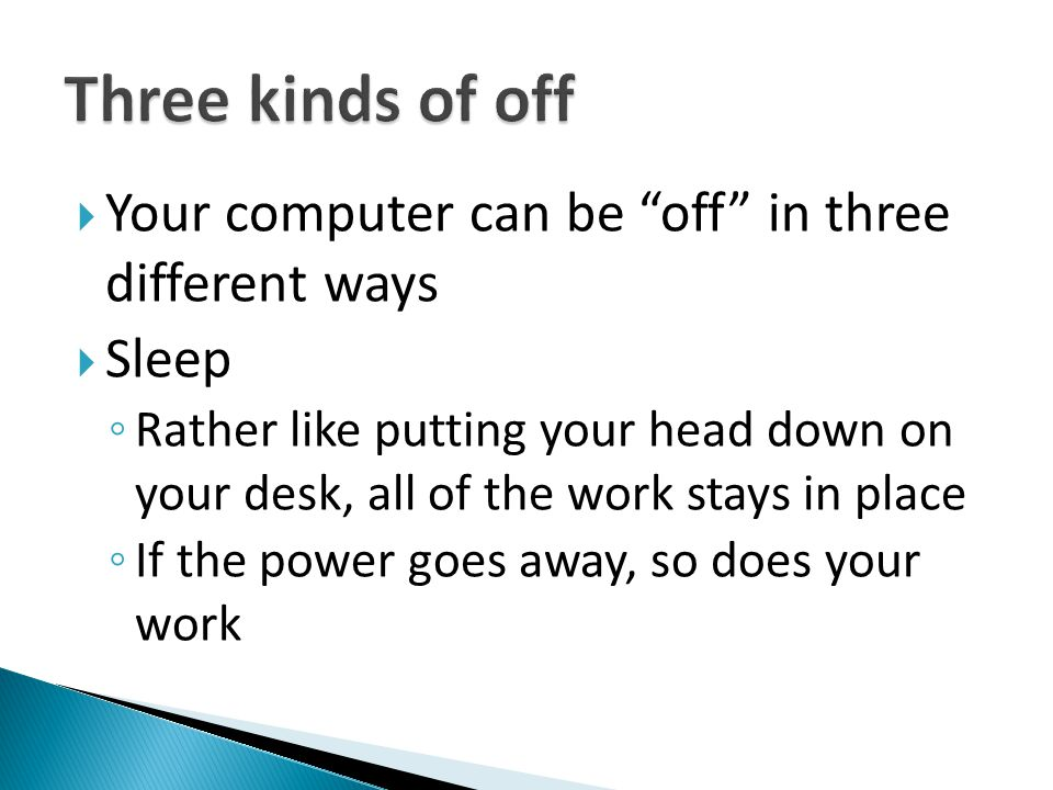 Three kinds of off Your computer can be off in three different ways