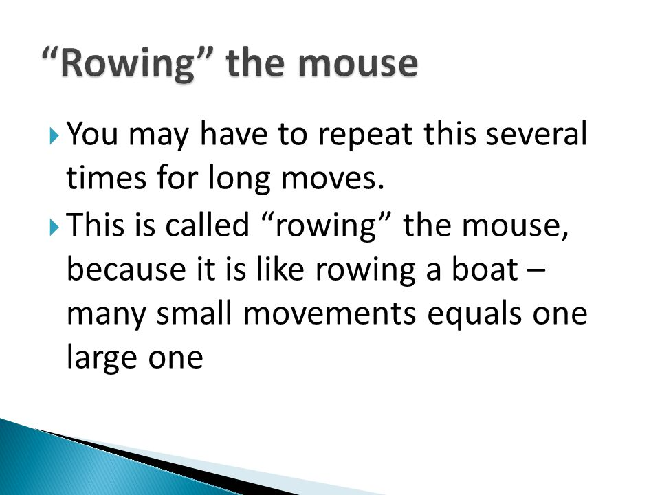 Rowing the mouse You may have to repeat this several times for long moves.