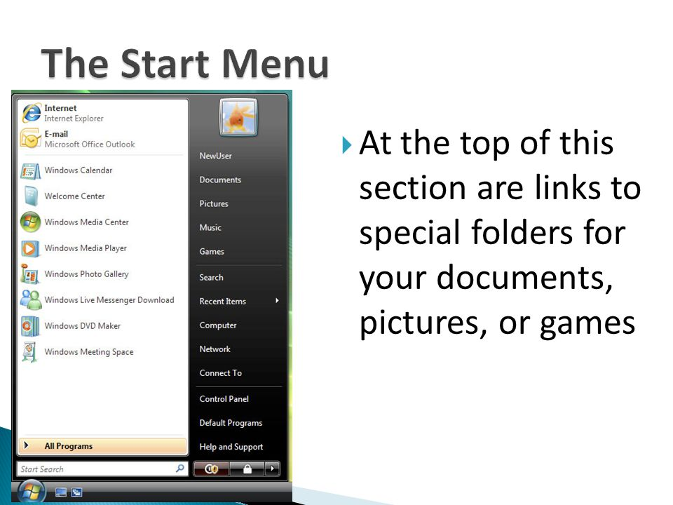 The Start Menu At the top of this section are links to special folders for your documents, pictures, or games.