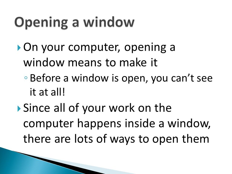 Opening a window On your computer, opening a window means to make it