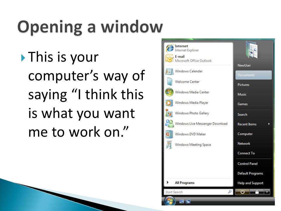 Opening a window This is your computer's way of saying I think this is what you want me to work on.