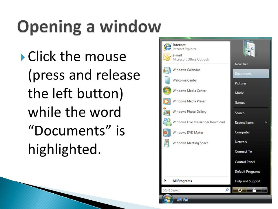 Opening a window Click the mouse (press and release the left button) while the word Documents is highlighted.