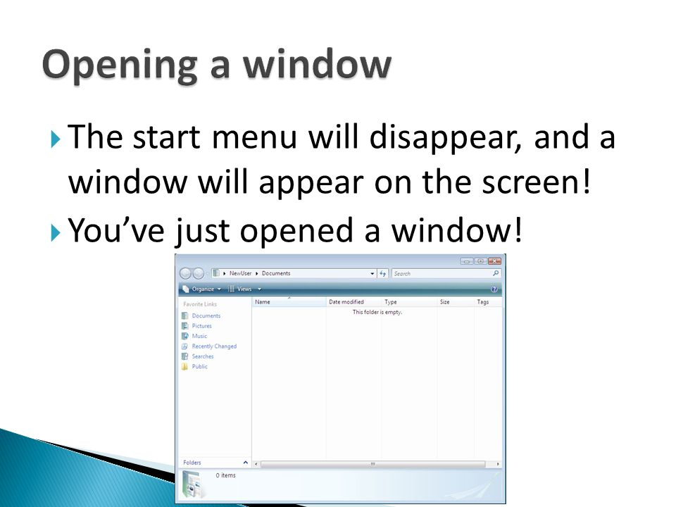 Opening a window The start menu will disappear, and a window will appear on the screen.