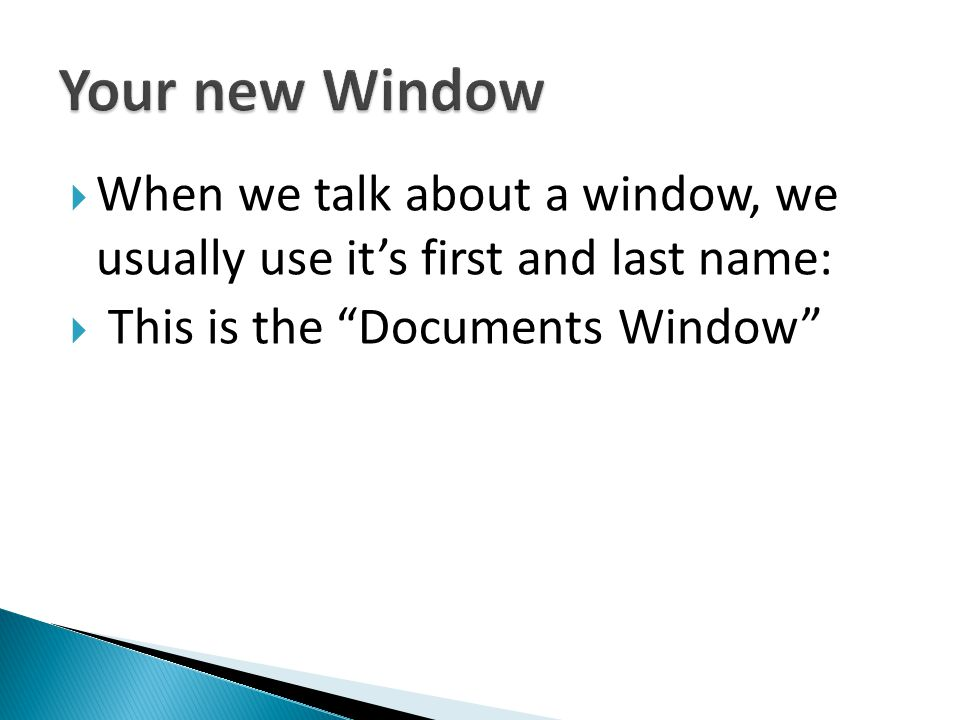 Your new Window When we talk about a window, we usually use it's first and last name: This is the Documents Window
