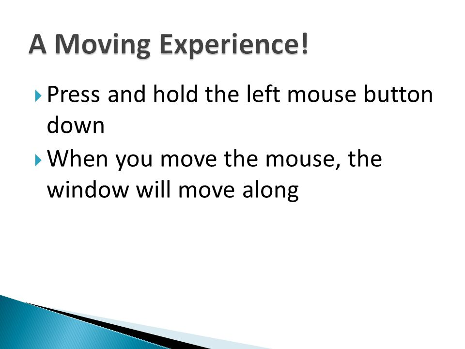 A Moving Experience! Press and hold the left mouse button down
