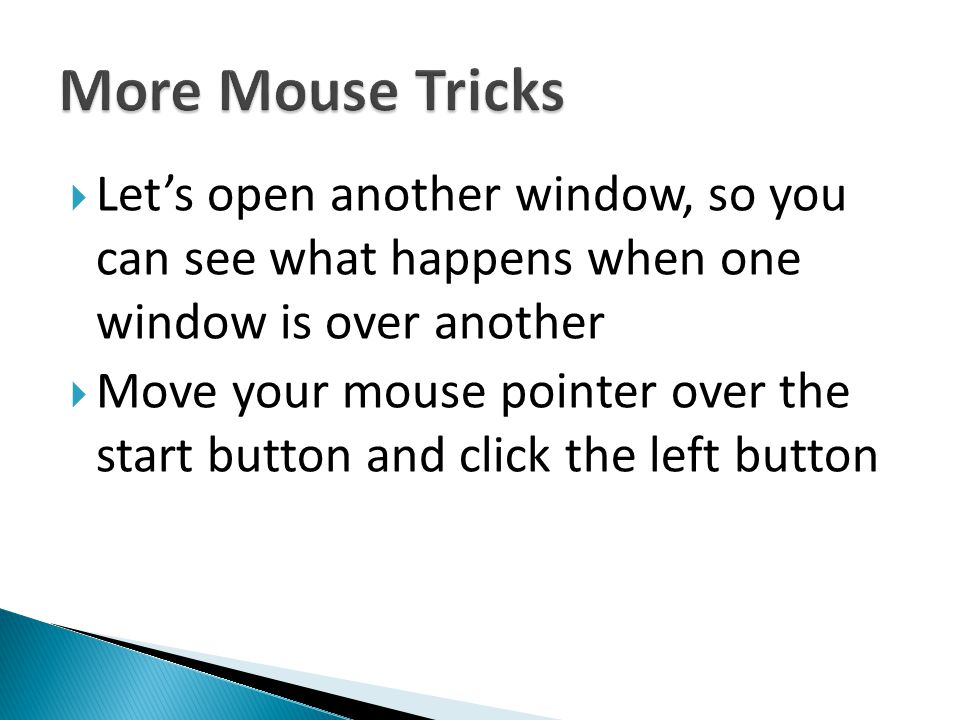 More Mouse Tricks Let's open another window, so you can see what happens when one window is over another.