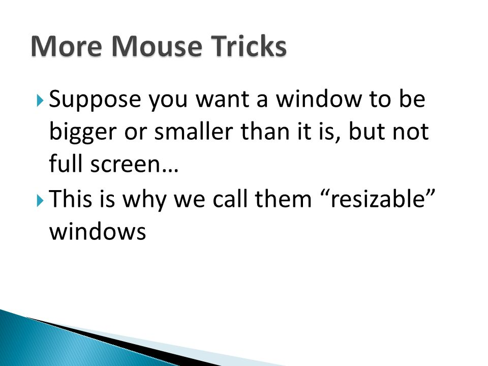 More Mouse Tricks Suppose you want a window to be bigger or smaller than it is, but not full screen…