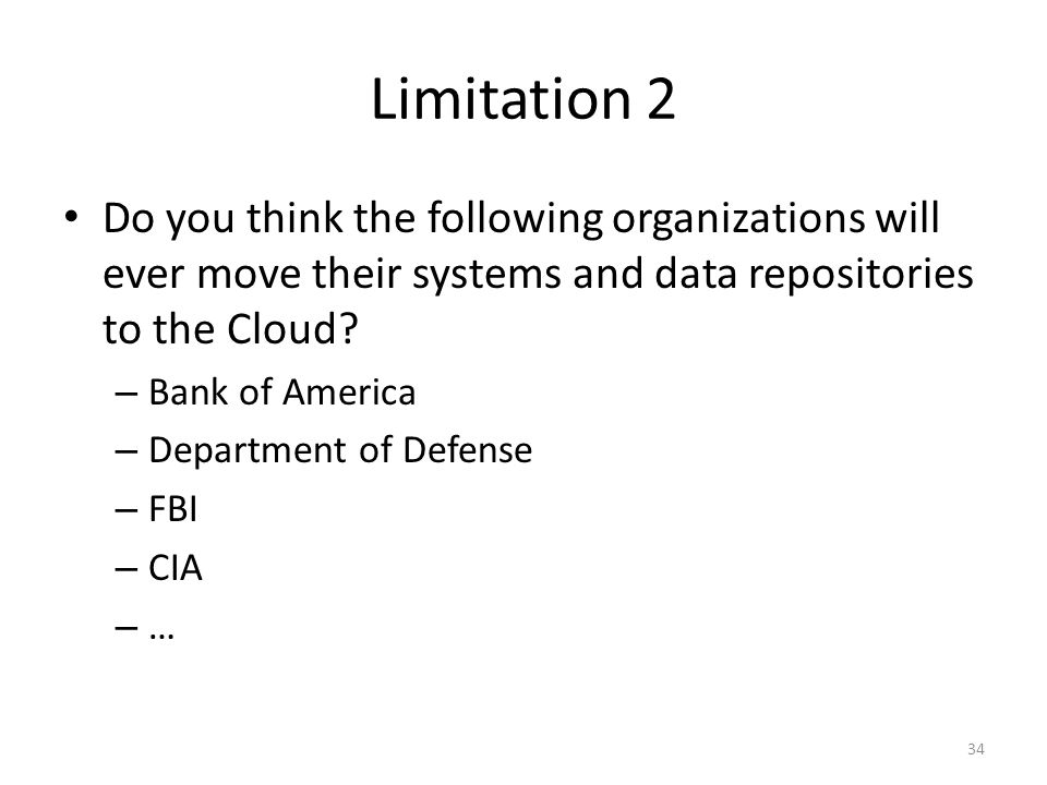 Limitation 2 Do you think the following organizations will ever move their systems and data repositories to the Cloud