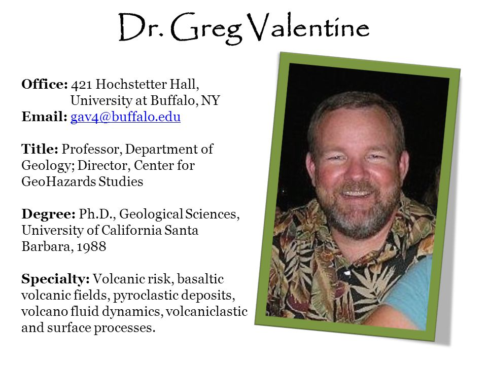 Dr. Greg Valentine Office: 421 Hochstetter Hall, University at Buffalo, NY Email: gav4@buffalo.edu.