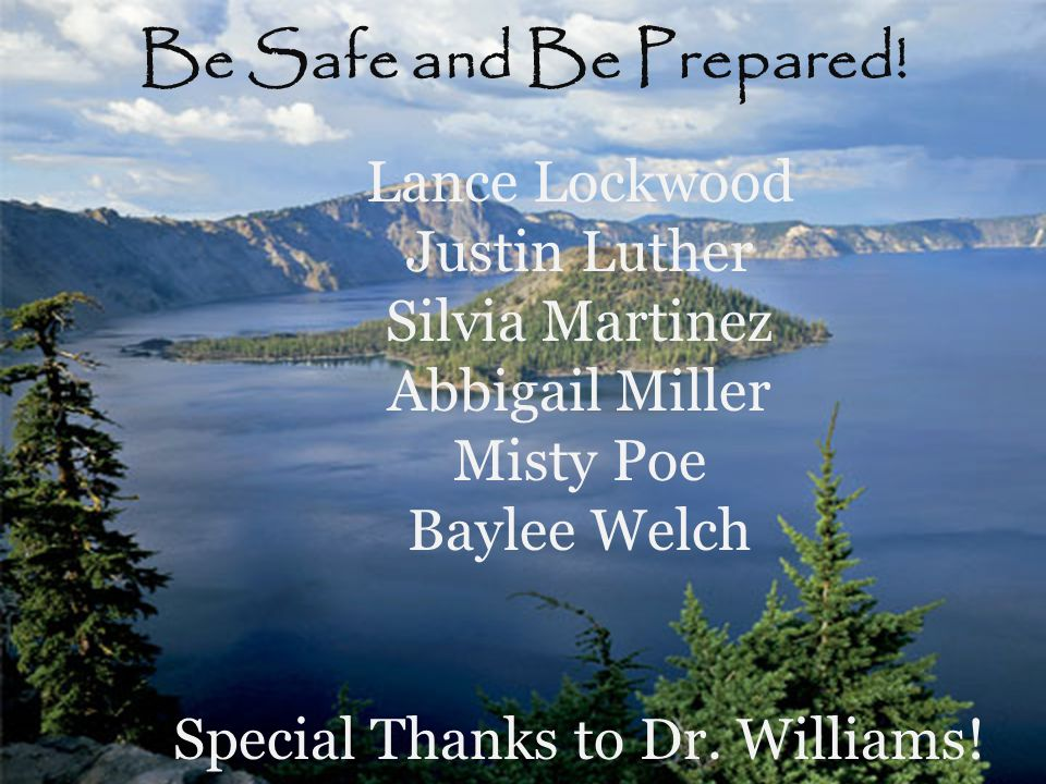 Be Safe and Be Prepared! Lance Lockwood Justin Luther Silvia Martinez
