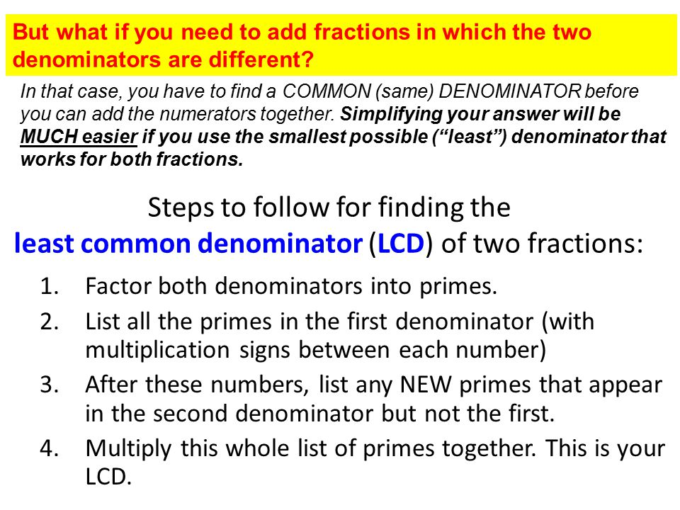 But what if you need to add fractions in which the two denominators are different