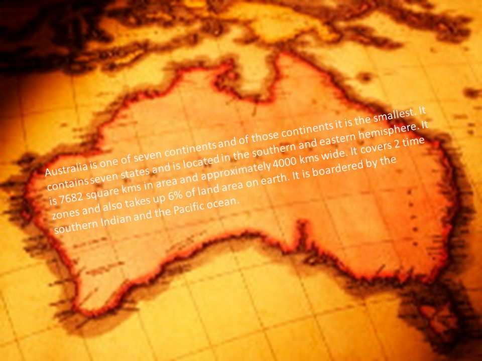 Australia is one of seven continents and of those continents it is the smallest.