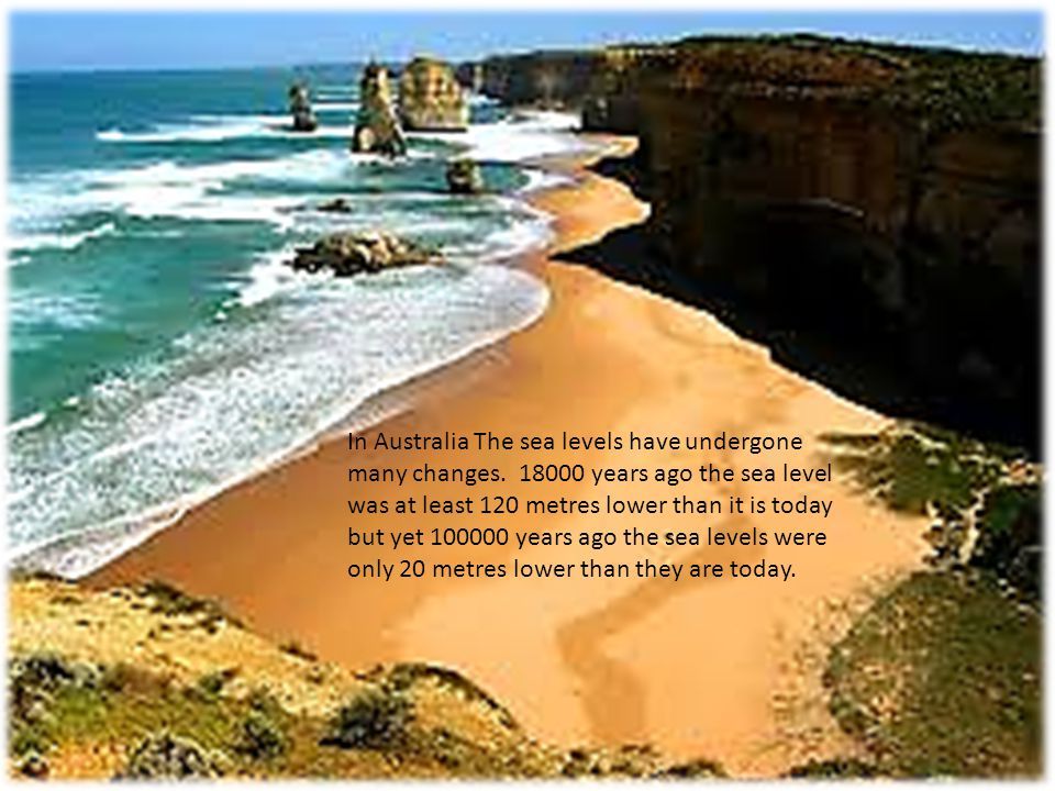 In Australia The sea levels have undergone many changes