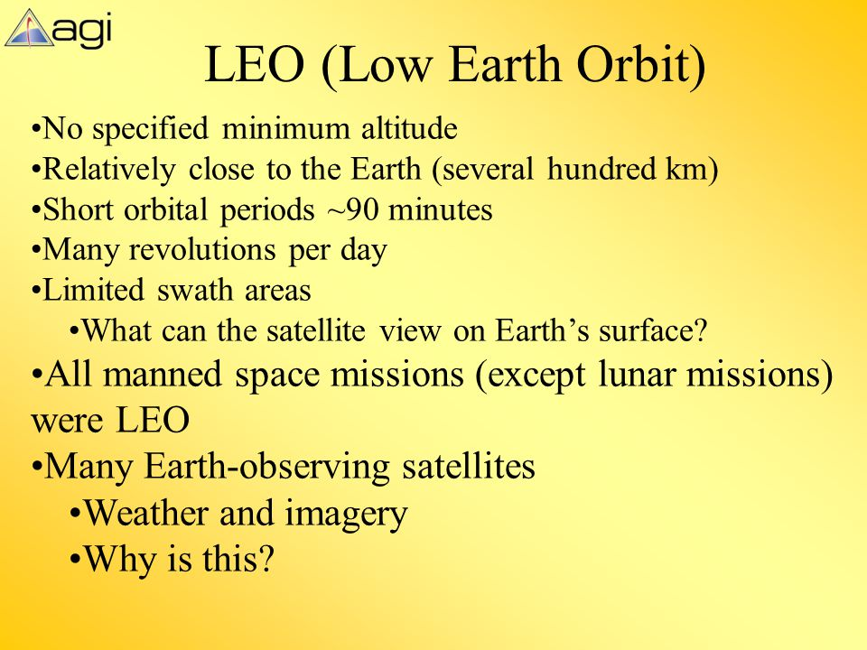 LEO (Low Earth Orbit) No specified minimum altitude. Relatively close to the Earth (several hundred km)