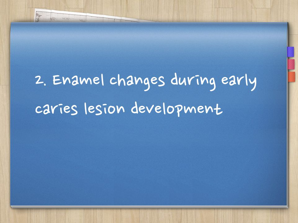 2. Enamel changes during early caries lesion development