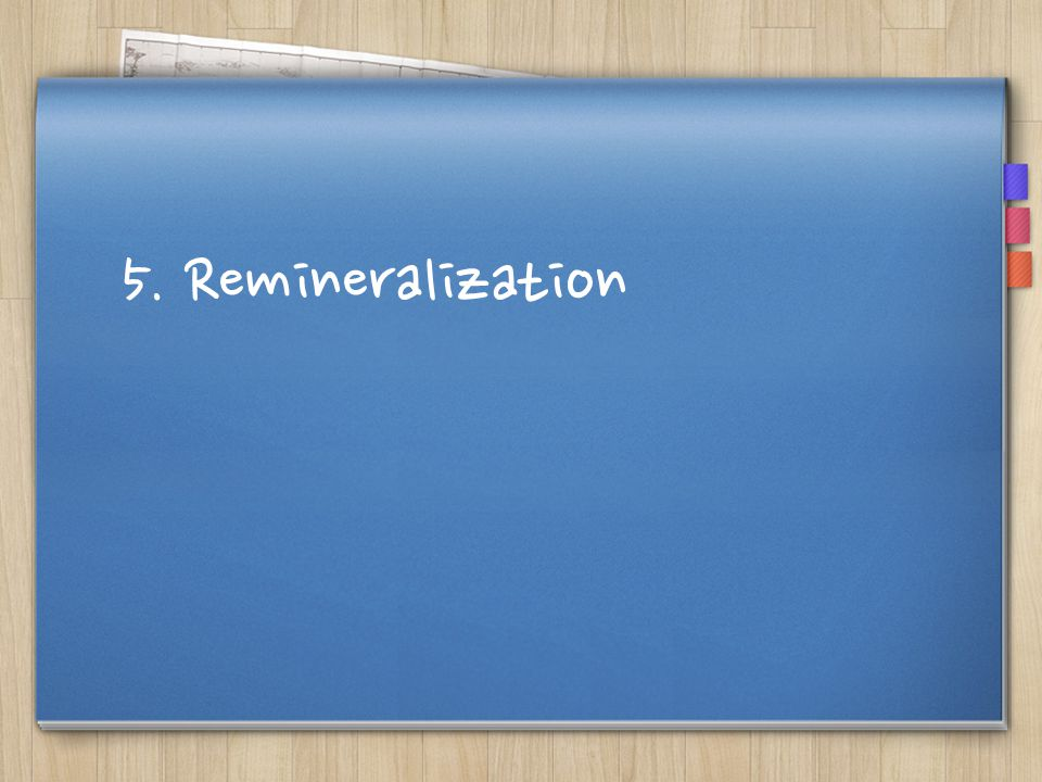 5. Remineralization