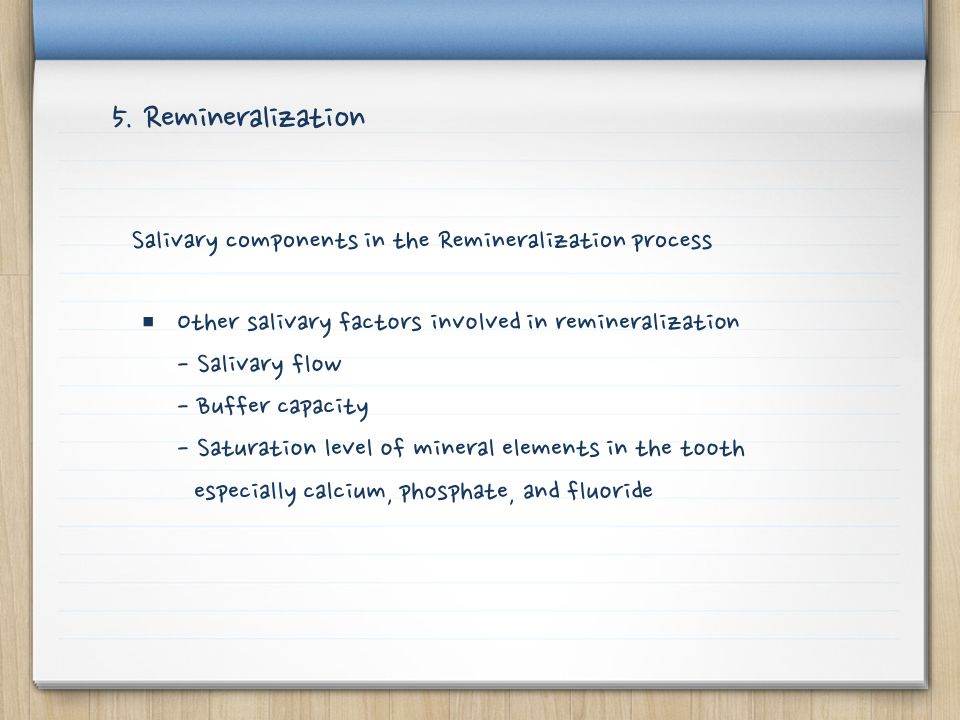 5. Remineralization Salivary components in the Remineralization process.