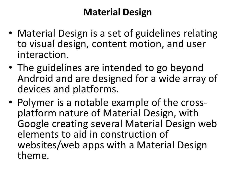 Material Design Material Design is a set of guidelines relating to visual design, content motion, and user interaction.