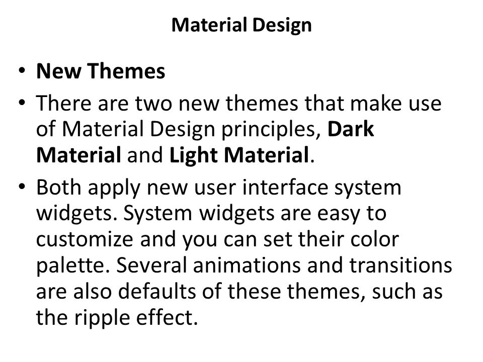 Material Design New Themes There are two new themes that make use of Material Design principles, Dark Material and Light Material.