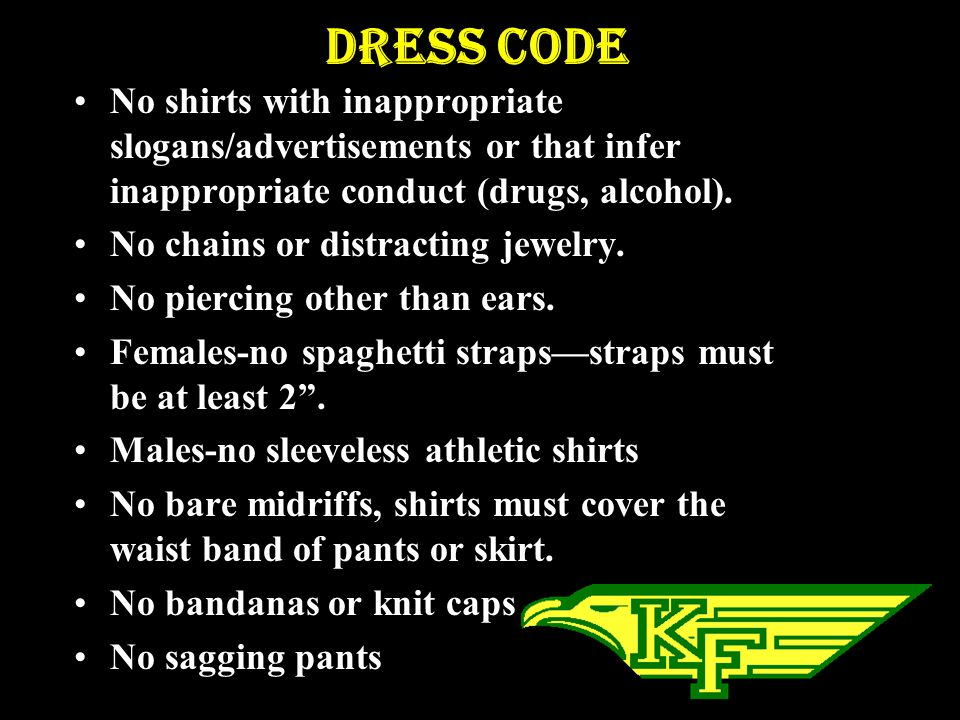 Dress Code No shirts with inappropriate slogans/advertisements or that infer inappropriate conduct (drugs, alcohol).
