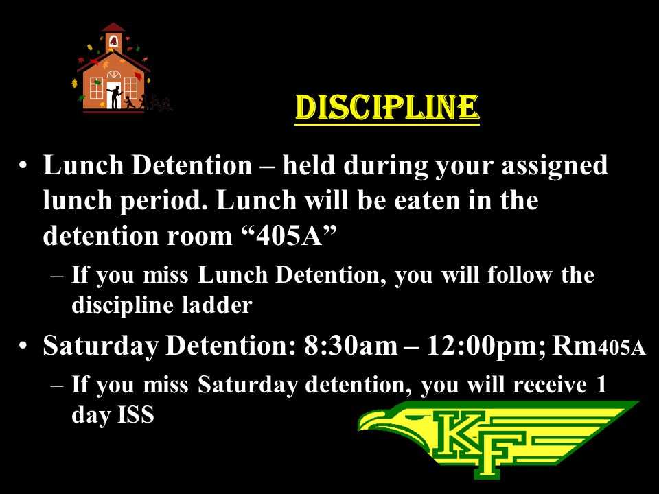 Discipline Lunch Detention – held during your assigned lunch period. Lunch will be eaten in the detention room 405A