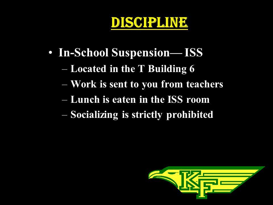 Discipline In-School Suspension— ISS Located in the T Building 6