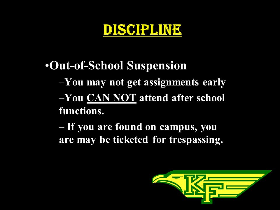 Discipline Out-of-School Suspension You may not get assignments early