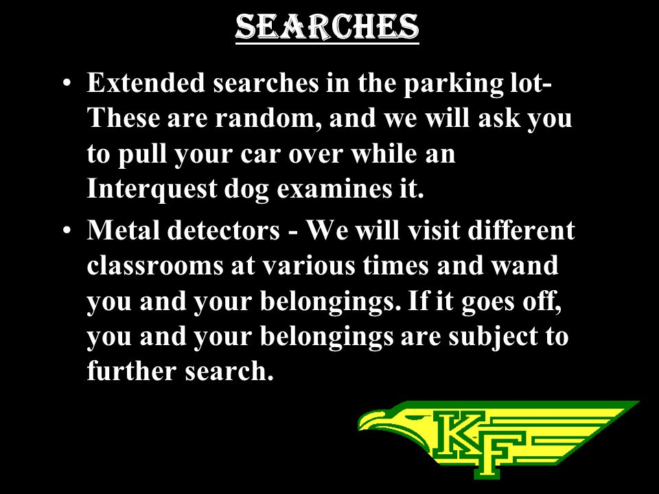Searches Extended searches in the parking lot-These are random, and we will ask you to pull your car over while an Interquest dog examines it.