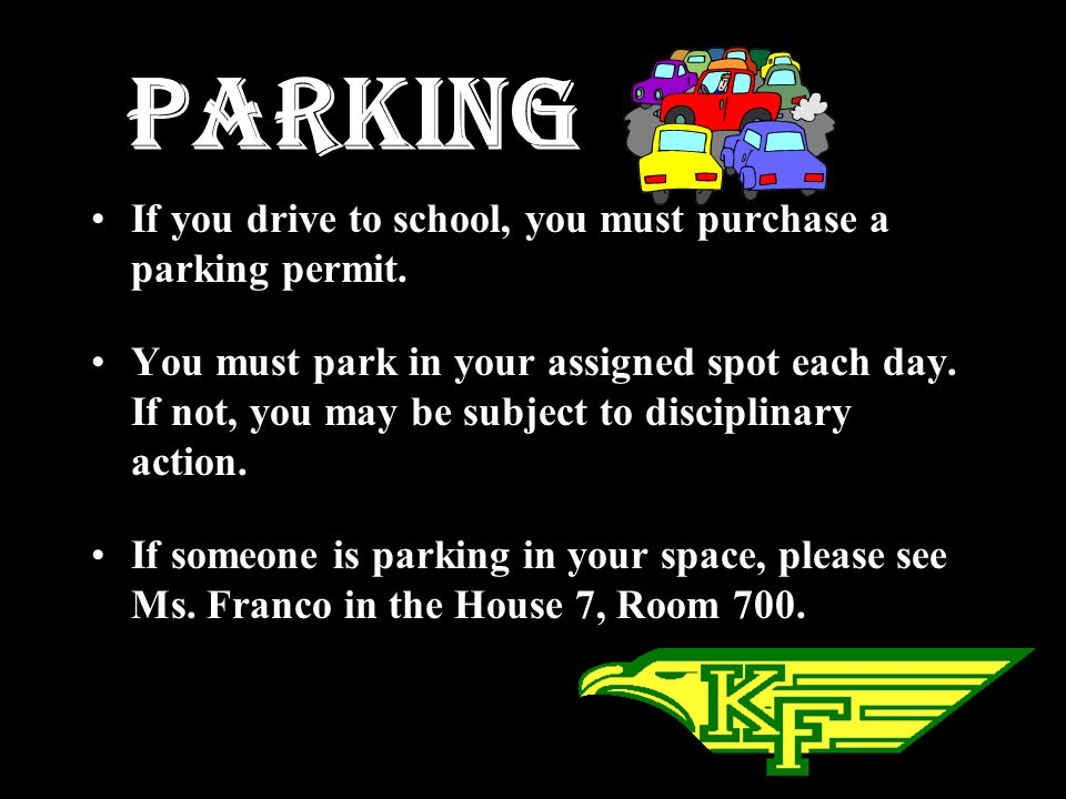 Parking If you drive to school, you must purchase a parking permit.
