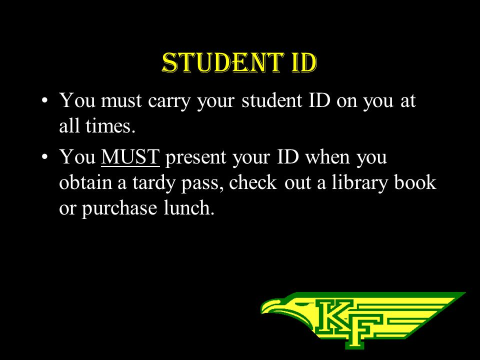 Student ID You must carry your student ID on you at all times.